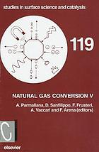 Natural gas conversion V : proceedings of the Fifth International Natural Gas Conversion Symposium, Giardini Naxos-Taormina, Italy, September 20-25, 1998