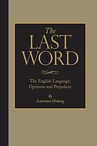 The last word : the English language : opinions and prejudices