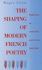 The shaping of modern French poetry : reflections on unrhymed poetic form, 1840-1990