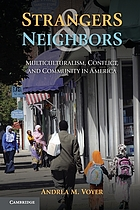 Strangers and neighbors : multiculturalism, conflict, and community in America