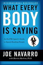 What every BODY is saying : an ex-FBI agent's guide to speed reading people