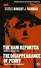 The ham reporter, Bat Masterson in New York ; The disappearance of Penny, a Henry Po racing mystery, two complete mysteries