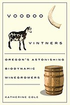 Voodoo vintners : Oregon's astonishing biodynamic winegrowers