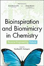 Bioinspiration and biomimicry in chemistry : reverse-engineering nature