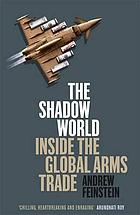 The shadow world : inside the global arms trade