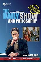 The Daily show and philosophy : moments of zen in the art of fake news