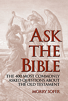 Ask the Bible : the 400 most commonly asked questions about the Old Testament