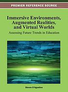 Immersive environments, augmented realities, and virtual worlds : assessing future trends in education
