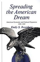 Spreading the American dream : American economic and cultural expansion, 1890-1945
