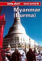 Myanmar (Burma) : a Lonely Planet travel survival kit