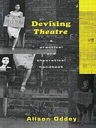 Devising theatre : a practical and theoretical handbook