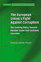 The European Union's fight against corruption : the evolving policy towards Member States and candidate countries
