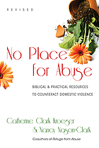 No place for abuse : biblical & practical resources to counteract domestic violence