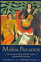 The Maria paradox : how Latinas can merge Old World traditions with New World self-esteem