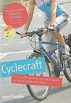 Cyclecraft : the complete guide to safe and enjoyable cycling for adults and children : recommended reading for Bikeability, the national cycle training standard