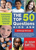 The top 50 questions kids ask, 3rd through 5th grade : the best answers to the smartest, strangest, and most difficult questions kids always ask