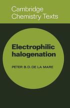Electrophilic halogenation : reaction pathways involving attack by electrophilic halogens on unsaturated compounds