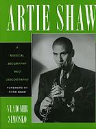 Artie Shaw : a musical biography and discography
