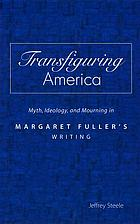 Transfiguring America : myth, ideology, and mourning in Margaret Fuller's writing