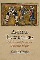 Animal encounters : contacts and concepts in medieval Britain