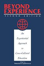 Beyond experience : the experiential approach to cross-cultural education