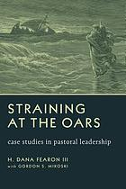 Straining at the oars : case studies in pastoral leadership