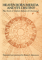 Heaven born Merida and its destiny : the Book of Chilam Balam of Chumayel