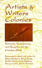 Artists & writers colonies : retreats, residencies, and respites for the creative mind