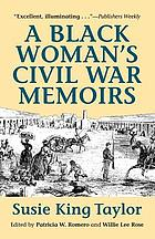 A Black woman's Civil War memoirs : reminiscences of my life in camp with the 33rd U.S. Colored Troops, late 1st South Carolina Volunteers