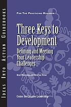 Three keys to development : using assessment, challenge, and support to drive your leadership