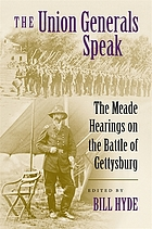 The Union generals speak : the Meade hearings on the Battle of Gettysburg