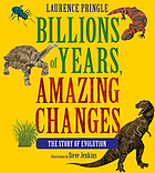 Billions of years, amazing changes : the story of evolution