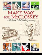 Make way for McCloskey : a Robert McCloskey treasury