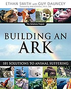 Building an ark : 101 solutions to animal suffering
