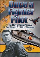 Once a fighter pilot : the story of Korean War ace Lt. Gen. Charles G.