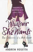 Whatever she wants : true confessions of a male escort