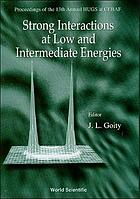 Strong interactions at low and intermediate energies : proceedings of the 13th Annual HUGS at CEBAF, Jefferson Laboratory, USA, 26 May-12 June 1998