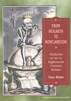 From Hogarth to Rowlandson : medicine in art in eighteenth-century Britain