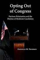 Opting out of Congress : partisan polarization and the decline of moderate candidates