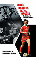 Fields of glory, paths of gold : the history of European football