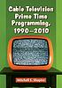 Cable television prime time programming, 1990-2010 by  Mitchell E Shapiro