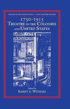 Theatre in the United States : a documentary history. Vol.1, , 1750-1915, theatre in the colonies and United States