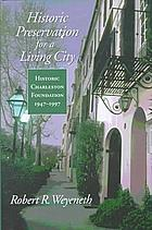 Historic preservation for a living city : Historic Charleston Foundation, 1947-1997