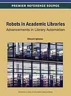 Robots in academic libraries : advancements in library automation