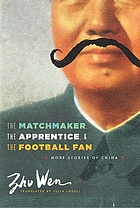 The Matchmaker, the Apprentice, and the Football Fan : More Stories of China