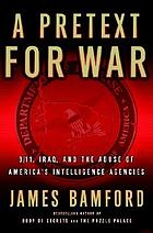 A pretext for war : 9/11, Iraq, and the abuse of America's intelligence agencies