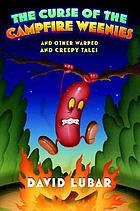 The curse of the campfire weenies and other warped and creepy tales : And Other Warped and Creepy Tales