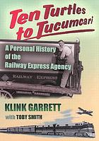 Ten turtles to Tucumcari : a personal history of the Railway Express Agency