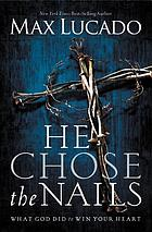 He chose the nails : what God did to win your heart