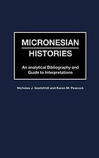 Micronesian histories : an analytical bibliography and guide to interpretations